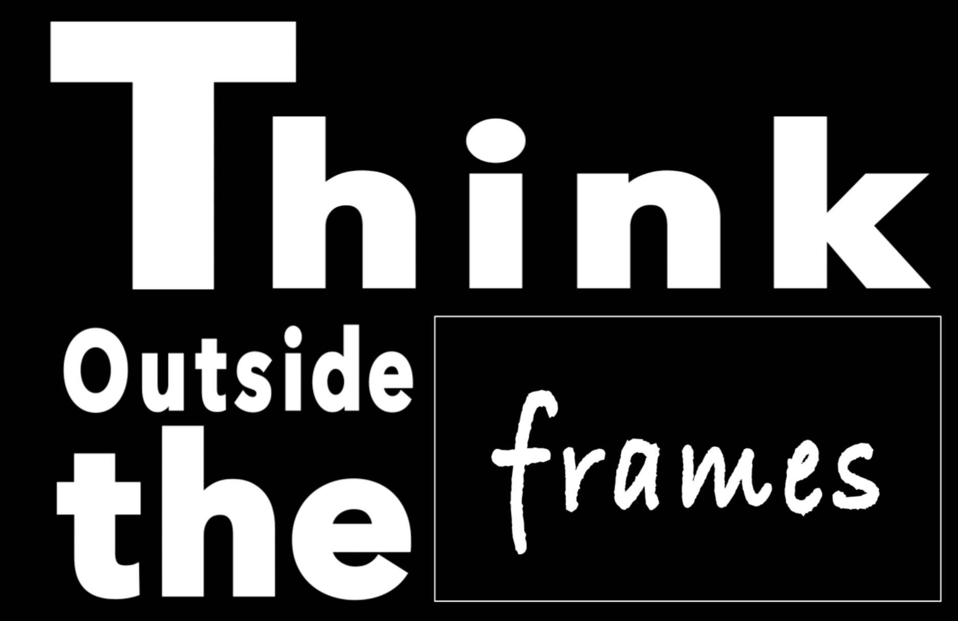 "Think Outside the ""frames"""